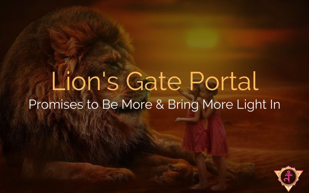 This Year's Lion's Gate Portal Promises to Be More & Bring More Light In