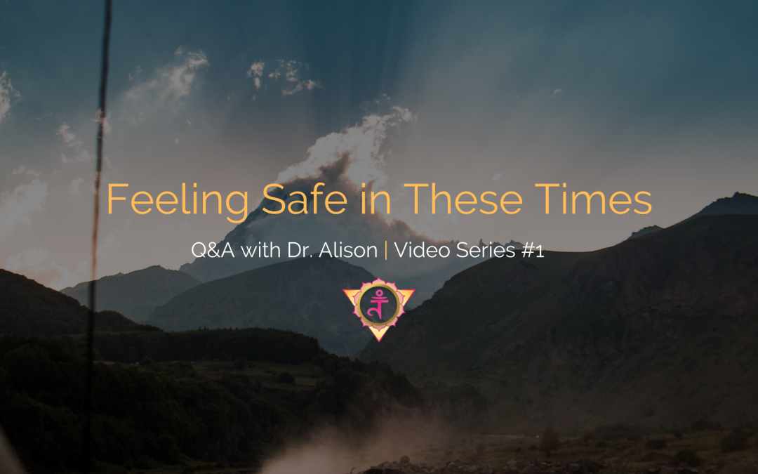 Feeling Safe in These Times | Q&A with Dr. Alison – Video Series #1