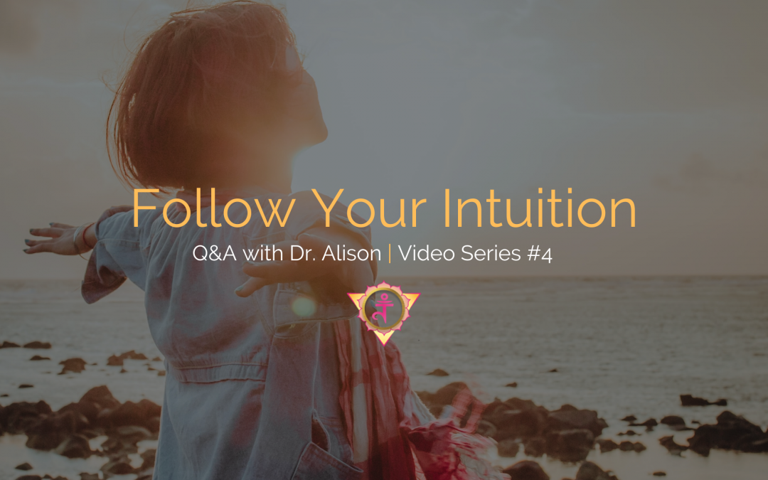 Follow Your Intuition | Q&A with Dr. Alison – Video Series #4