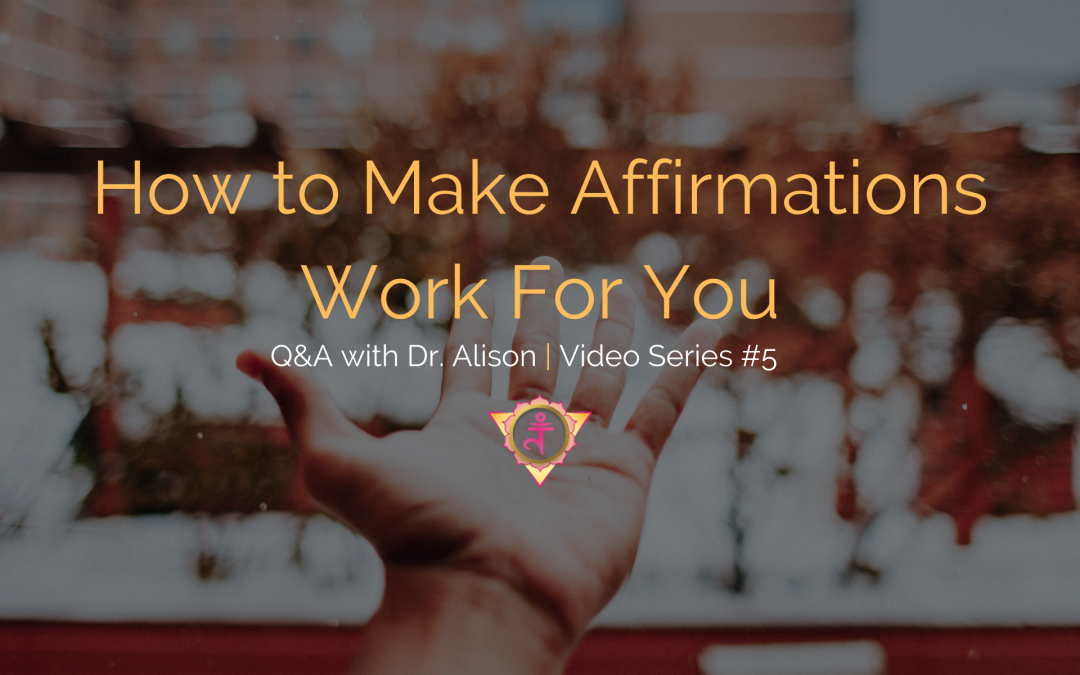 How to Make Affirmations Work For You | Q&A with Dr. Alison – Video Series #5