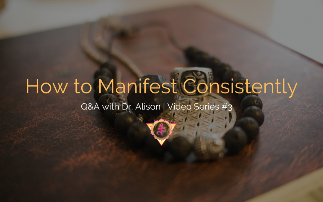 How to Manifest Consistently | Q&A with Dr. Alison – Video Series #3