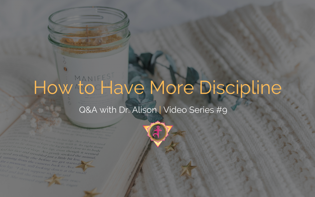 How to Have More Discipline | Q&A with Dr. Alison – Video Series #9