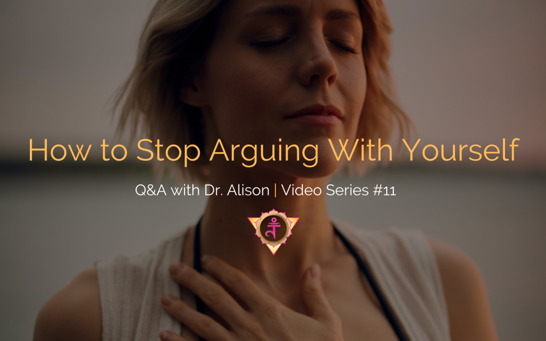 How to Stop Arguing With Yourself | Q&A with Dr. Alison – Video Series #11