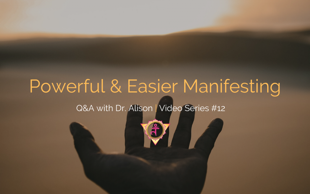 3 Golden Nuggets for Powerful & Easier Manifesting | Q&A with Dr. Alison – Video Series #12